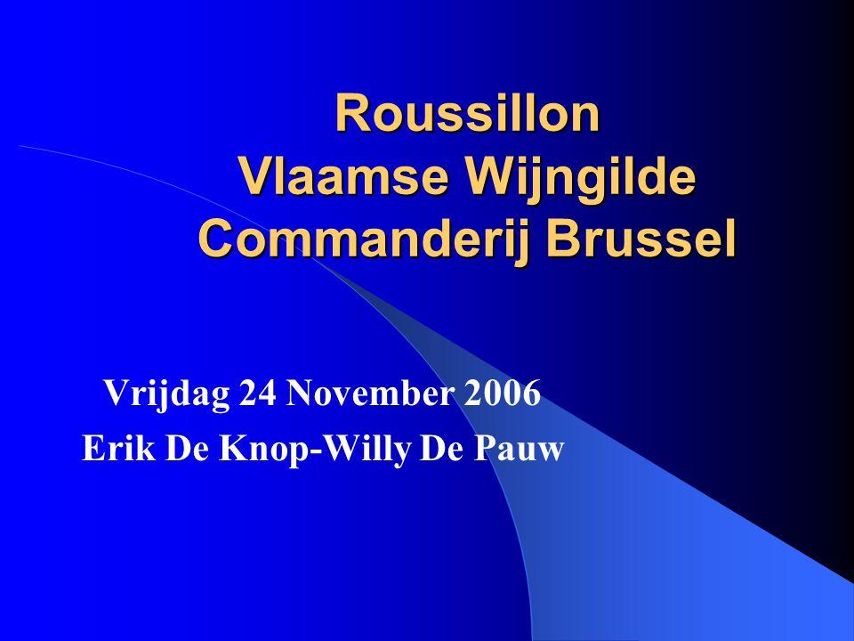 Roussillon Vlaamse Wijngilde Commanderij Brussel Vrijdag 24 November 2006 Erik De Knop-Willy De Pauw