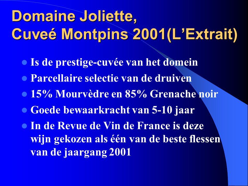 Domaine Joliette, Cuveé Montpins 2001(L'Extrait) Is de prestige-cuvée van het domein Parcellaire selectie van de druiven 15% Mourvèdre en 85% Grenache