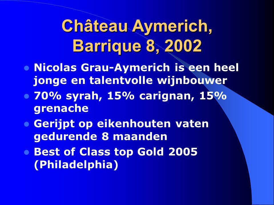 Château Aymerich, Barrique 8, 2002 Nicolas Grau-Aymerich is een heel jonge en talentvolle wijnbouwer 70% syrah, 15% carignan, 15% grenache Gerijpt op