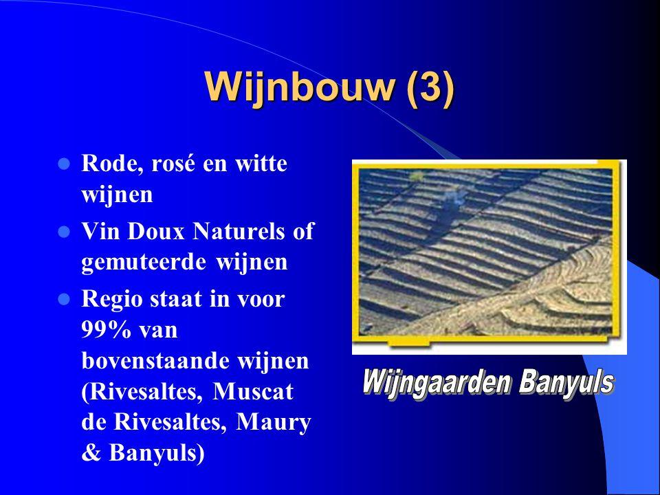 Wijnbouw (3) Rode, rosé en witte wijnen Vin Doux Naturels of gemuteerde wijnen Regio staat in voor 99% van bovenstaande wijnen (Rivesaltes, Muscat de