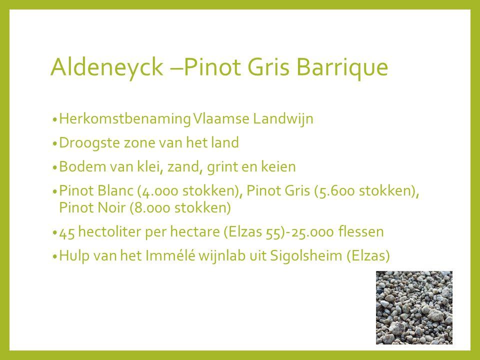 Aldeneyck –Pinot Gris Barrique Herkomstbenaming Vlaamse Landwijn Droogste zone van het land Bodem van klei, zand, grint en keien Pinot Blanc (4.000 stokken), Pinot Gris (5.600 stokken), Pinot Noir (8.000 stokken) 45 hectoliter per hectare (Elzas 55)-25.000 flessen Hulp van het Immélé wijnlab uit Sigolsheim (Elzas)