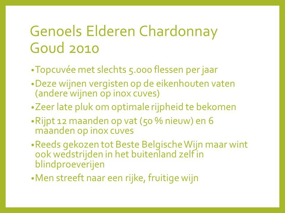 Genoels Elderen Chardonnay Goud 2010 Topcuvée met slechts 5.000 flessen per jaar Deze wijnen vergisten op de eikenhouten vaten (andere wijnen op inox cuves) Zeer late pluk om optimale rijpheid te bekomen Rijpt 12 maanden op vat (50 % nieuw) en 6 maanden op inox cuves Reeds gekozen tot Beste Belgische Wijn maar wint ook wedstrijden in het buitenland zelf in blindproeverijen Men streeft naar een rijke, fruitige wijn