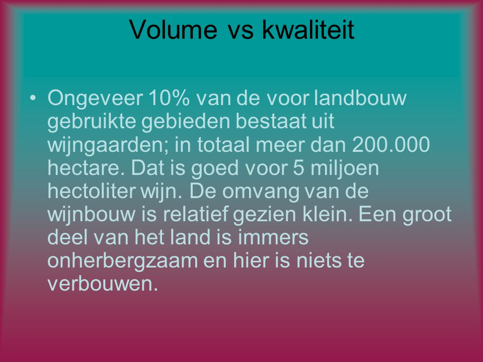 Volume vs kwaliteit Ongeveer 10% van de voor landbouw gebruikte gebieden bestaat uit wijngaarden; in totaal meer dan 200.000 hectare.