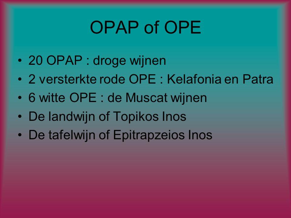 OPAP of OPE 20 OPAP : droge wijnen 2 versterkte rode OPE : Kelafonia en Patra 6 witte OPE : de Muscat wijnen De landwijn of Topikos Inos De tafelwijn of Epitrapzeios Inos