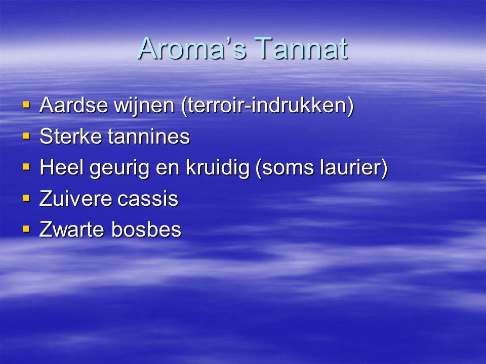 Aroma's Tannat  Aardse wijnen (terroir-indrukken)  Sterke tannines  Heel geurig en kruidig (soms laurier)  Zuivere cassis  Zwarte bosbes