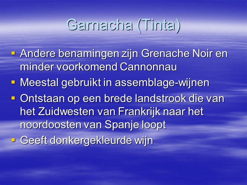 Garnacha (Tinta)  Andere benamingen zijn Grenache Noir en minder voorkomend Cannonnau  Meestal gebruikt in assemblage-wijnen  Ontstaan op een brede