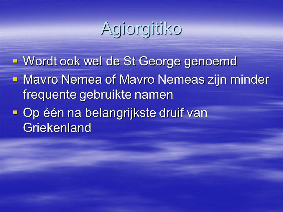 Agiorgitiko  Wordt ook wel de St George genoemd  Mavro Nemea of Mavro Nemeas zijn minder frequente gebruikte namen  Op één na belangrijkste druif van Griekenland