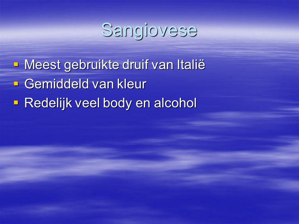Sangiovese  Meest gebruikte druif van Italië  Gemiddeld van kleur  Redelijk veel body en alcohol