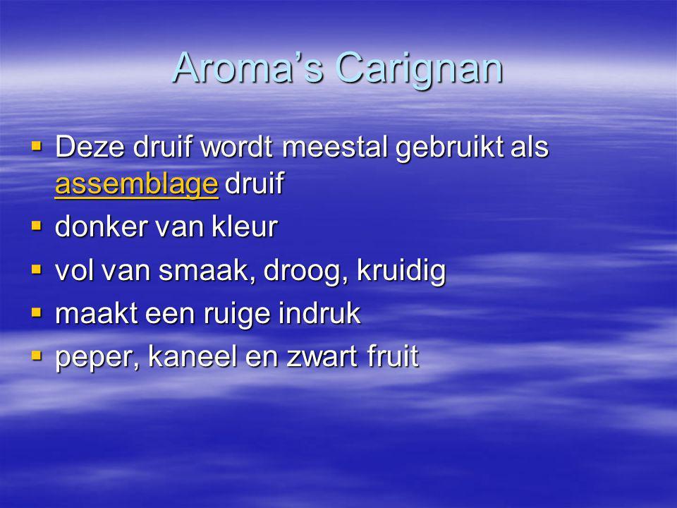 Aroma's Carignan  Deze druif wordt meestal gebruikt als assemblage druif assemblage  donker van kleur  vol van smaak, droog, kruidig  maakt een ruige indruk  peper, kaneel en zwart fruit