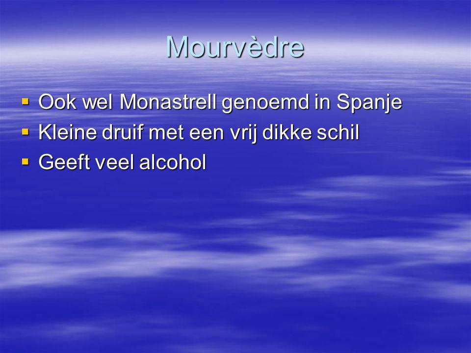 Mourvèdre  Ook wel Monastrell genoemd in Spanje  Kleine druif met een vrij dikke schil  Geeft veel alcohol