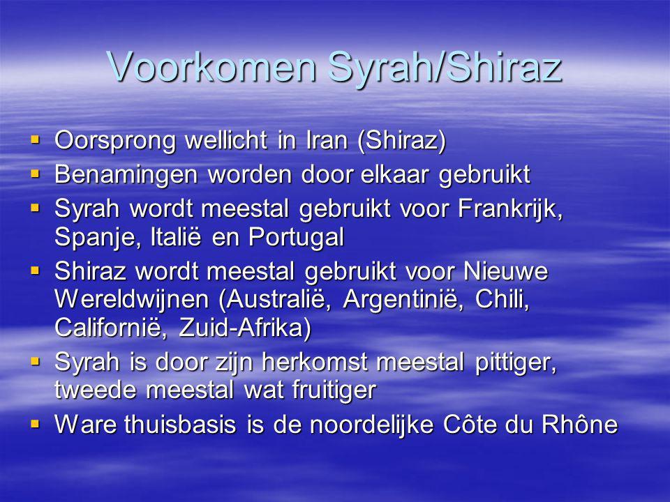 Voorkomen Syrah/Shiraz  Oorsprong wellicht in Iran (Shiraz)  Benamingen worden door elkaar gebruikt  Syrah wordt meestal gebruikt voor Frankrijk, S