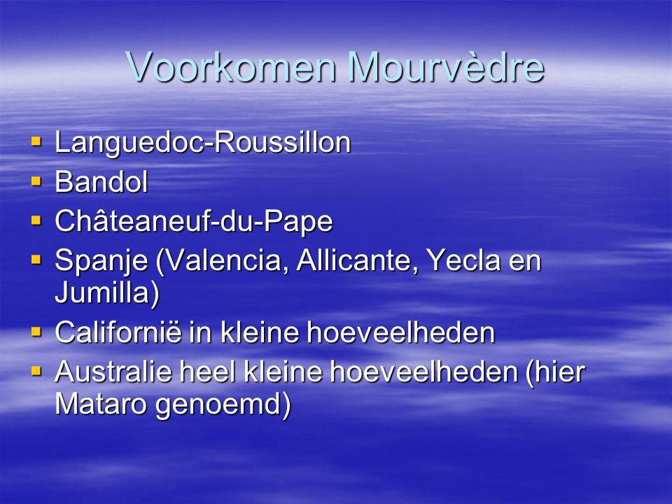 Voorkomen Mourvèdre  Languedoc-Roussillon  Bandol  Châteaneuf-du-Pape  Spanje (Valencia, Allicante, Yecla en Jumilla)  Californië in kleine hoeveelheden  Australie heel kleine hoeveelheden (hier Mataro genoemd)