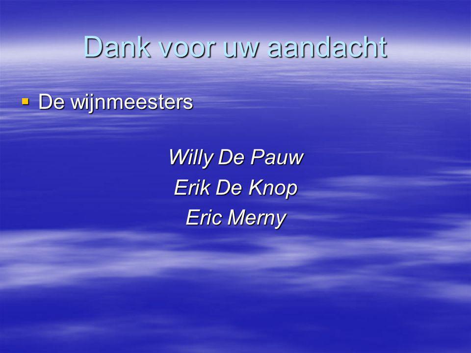 Dank voor uw aandacht  De wijnmeesters Willy De Pauw Erik De Knop Eric Merny