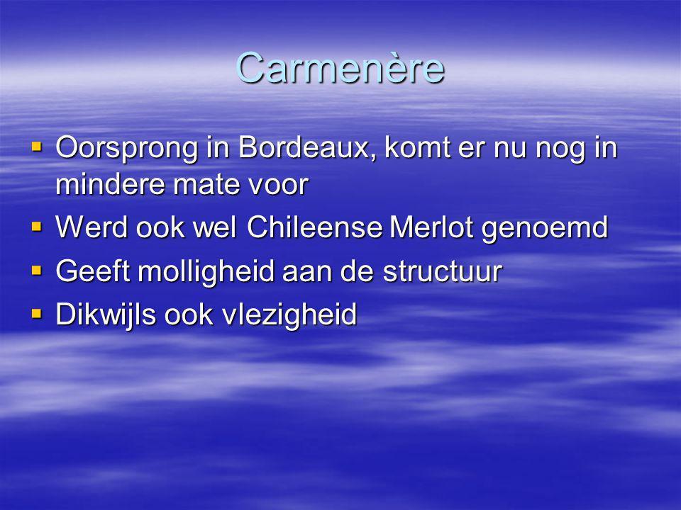 Carmenère  Oorsprong in Bordeaux, komt er nu nog in mindere mate voor  Werd ook wel Chileense Merlot genoemd  Geeft molligheid aan de structuur  D