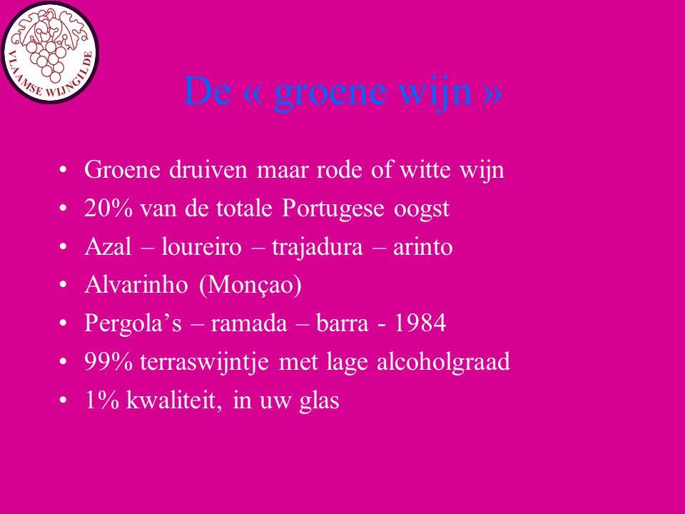 De « groene wijn » Groene druiven maar rode of witte wijn 20% van de totale Portugese oogst Azal – loureiro – trajadura – arinto Alvarinho (Monçao) Pe