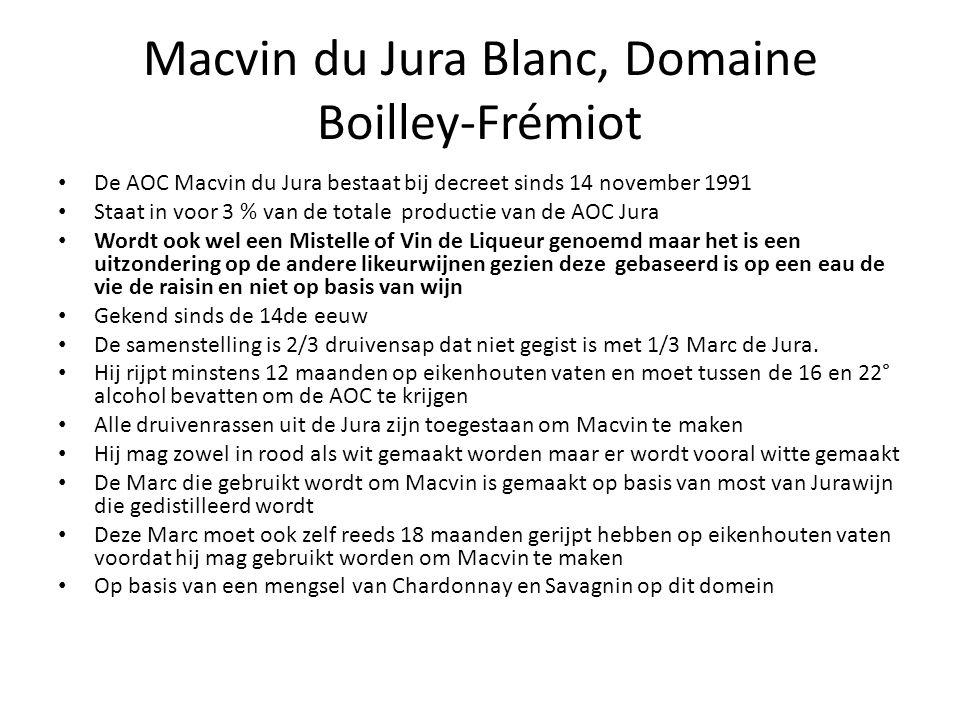 Macvin du Jura Blanc, Domaine Boilley-Frémiot De AOC Macvin du Jura bestaat bij decreet sinds 14 november 1991 Staat in voor 3 % van de totale productie van de AOC Jura Wordt ook wel een Mistelle of Vin de Liqueur genoemd maar het is een uitzondering op de andere likeurwijnen gezien deze gebaseerd is op een eau de vie de raisin en niet op basis van wijn Gekend sinds de 14de eeuw De samenstelling is 2/3 druivensap dat niet gegist is met 1/3 Marc de Jura.
