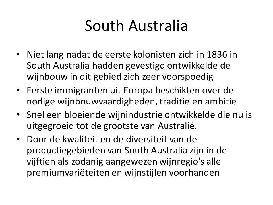 South Australia Niet lang nadat de eerste kolonisten zich in 1836 in South Australia hadden gevestigd ontwikkelde de wijnbouw in dit gebied zich zeer voorspoedig Eerste immigranten uit Europa beschikten over de nodige wijnbouwvaardigheden, traditie en ambitie Snel een bloeiende wijnindustrie ontwikkelde die nu is uitgegroeid tot de grootste van Australië.