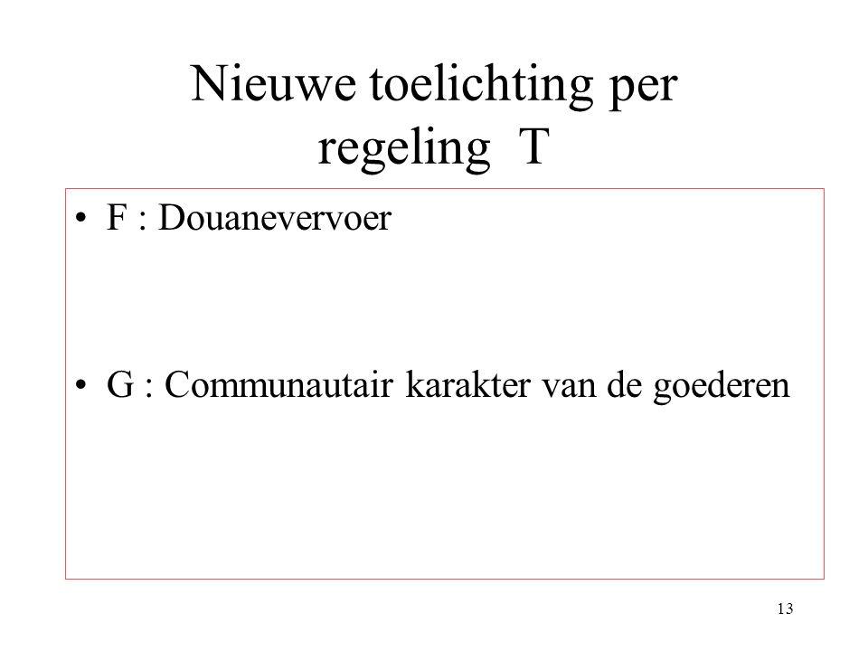 13 Nieuwe toelichting per regeling T F : Douanevervoer G : Communautair karakter van de goederen