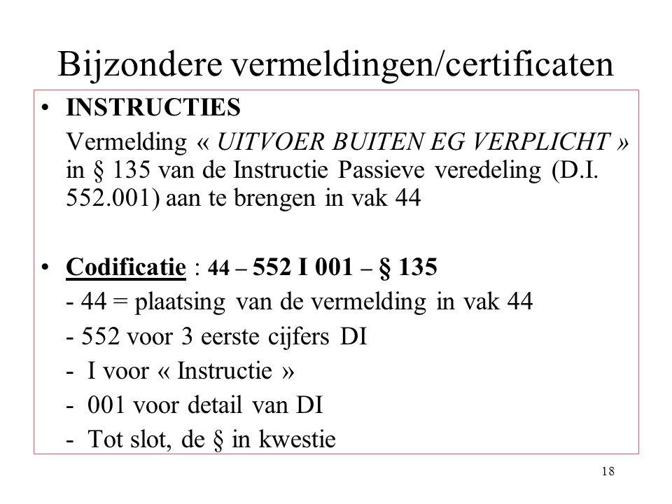 18 Bijzondere vermeldingen/certificaten INSTRUCTIES Vermelding « UITVOER BUITEN EG VERPLICHT » in § 135 van de Instructie Passieve veredeling (D.I. 55