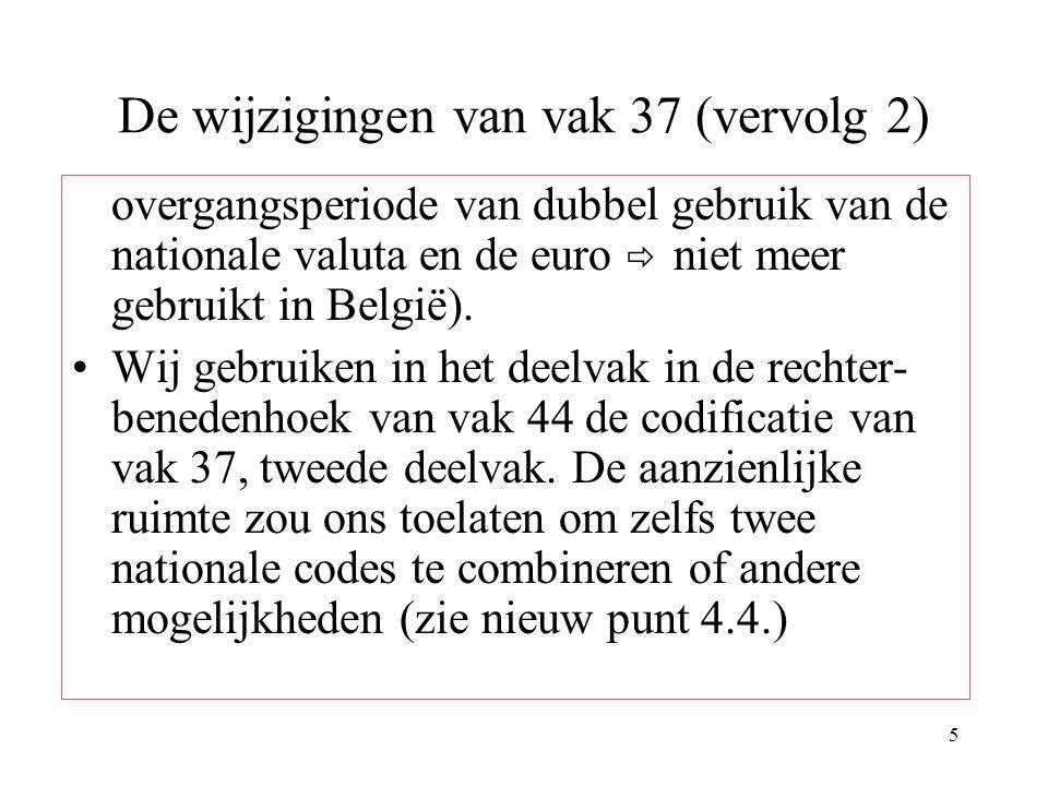 5 De wijzigingen van vak 37 (vervolg 2) overgangsperiode van dubbel gebruik van de nationale valuta en de euro  niet meer gebruikt in België). Wij ge