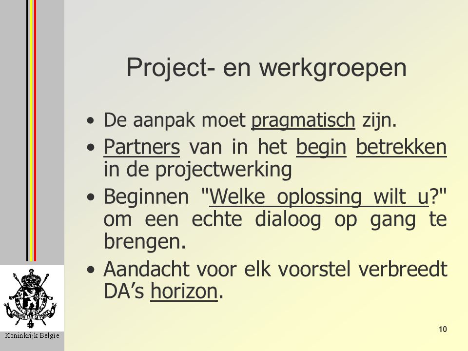 10 Project- en werkgroepen De aanpak moet pragmatisch zijn.