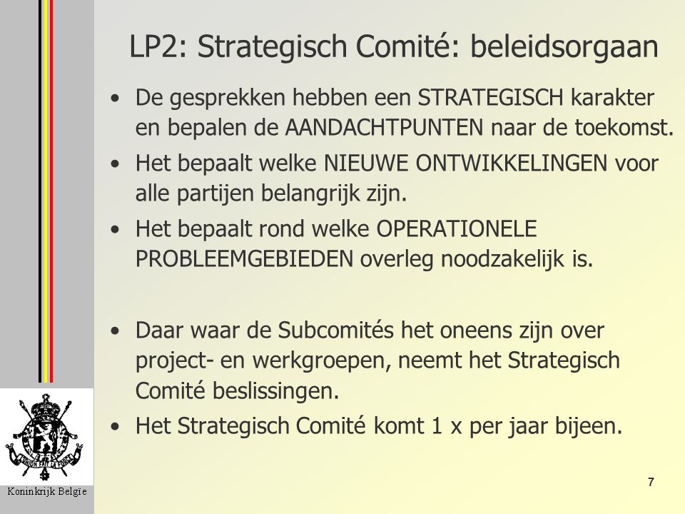7 LP2: Strategisch Comité: beleidsorgaan De gesprekken hebben een STRATEGISCH karakter en bepalen de AANDACHTPUNTEN naar de toekomst.