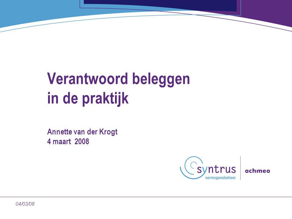 104/03/08 Verantwoord beleggen in de praktijk Annette van der Krogt 4 maart 2008