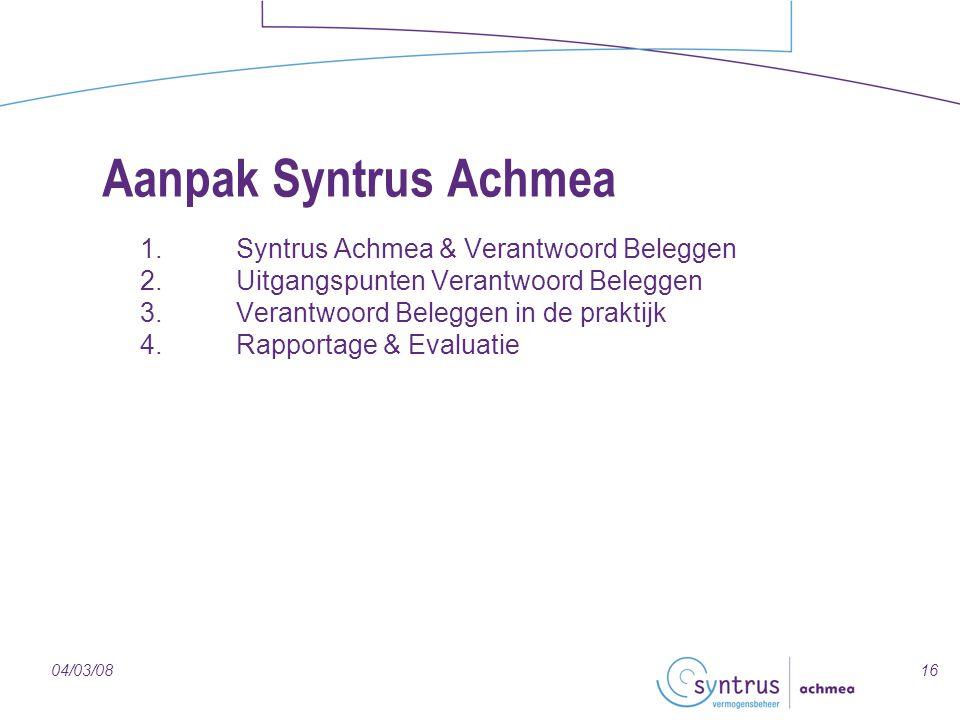 1604/03/08 Aanpak Syntrus Achmea 1.Syntrus Achmea & Verantwoord Beleggen 2.Uitgangspunten Verantwoord Beleggen 3.Verantwoord Beleggen in de praktijk 4