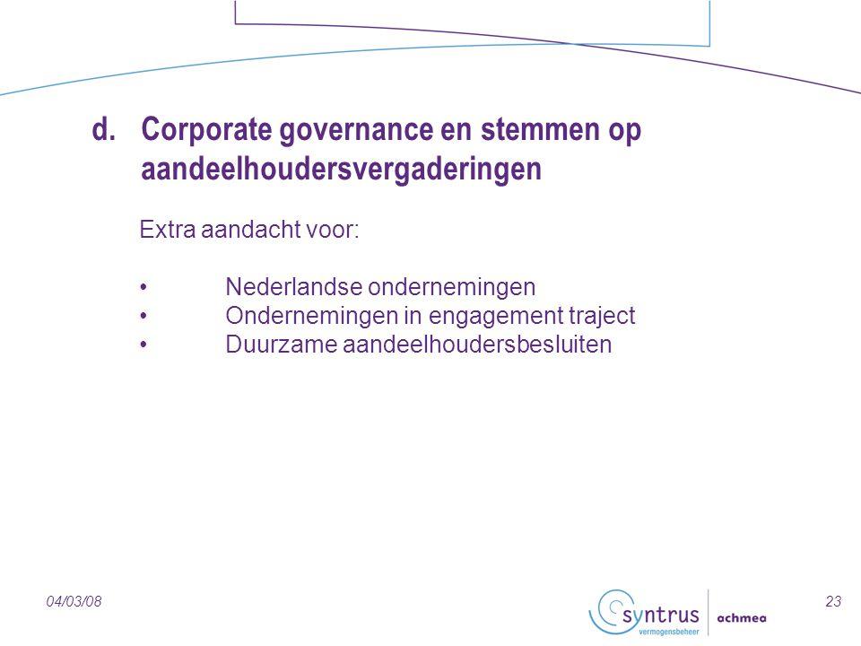2304/03/08 d. Corporate governance en stemmen op aandeelhoudersvergaderingen Extra aandacht voor: Nederlandse ondernemingen Ondernemingen in engagemen
