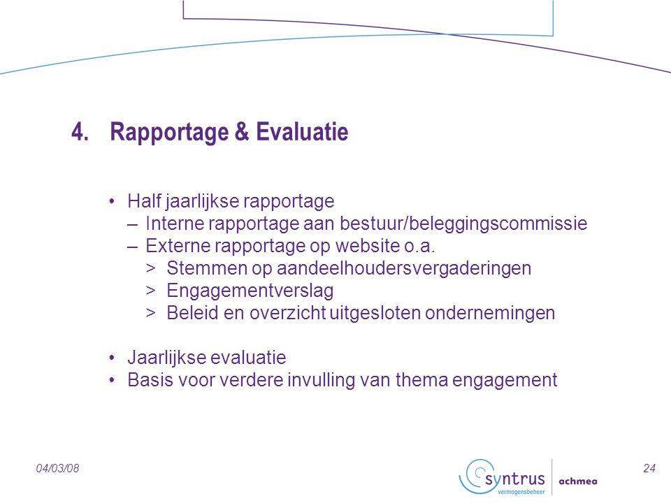 2404/03/08 4.Rapportage & Evaluatie Half jaarlijkse rapportage –Interne rapportage aan bestuur/beleggingscommissie –Externe rapportage op website o.a.