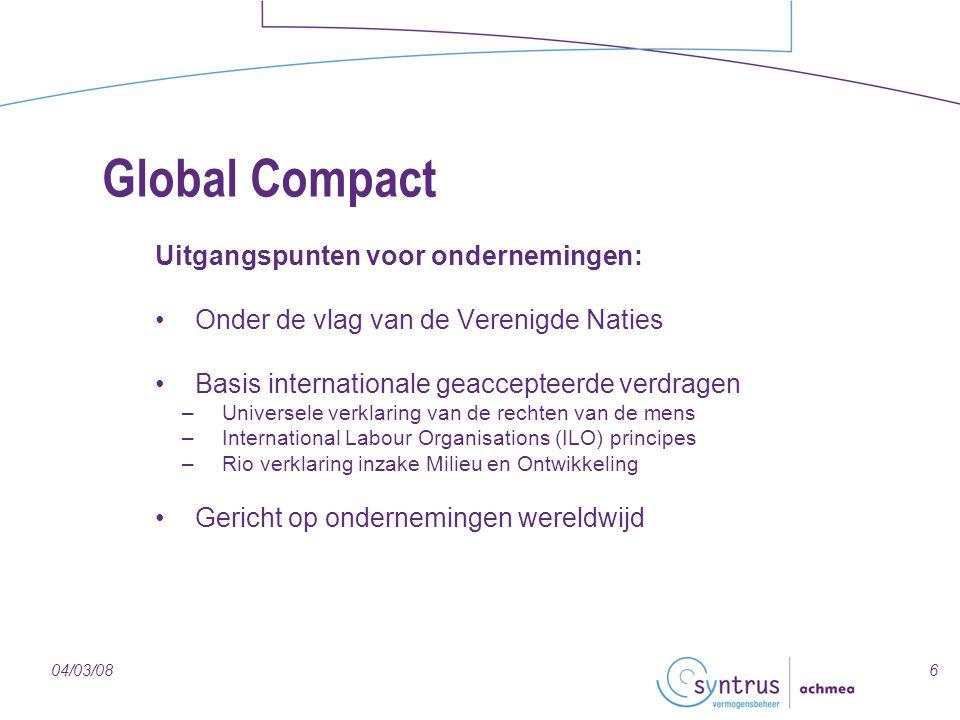 704/03/08 Samenstelling Global Compact Tien principes op vier terreinen: Mensenrechten Arbeidsnormen: –Vrijheid van vereniging –Geen gedwongen arbeid en kinderarbeid –Geen discriminatie Milieuvriendelijk beleid: –Voorzichtigheidsbeginsel –Innovatie stimuleren Anti-corruptie