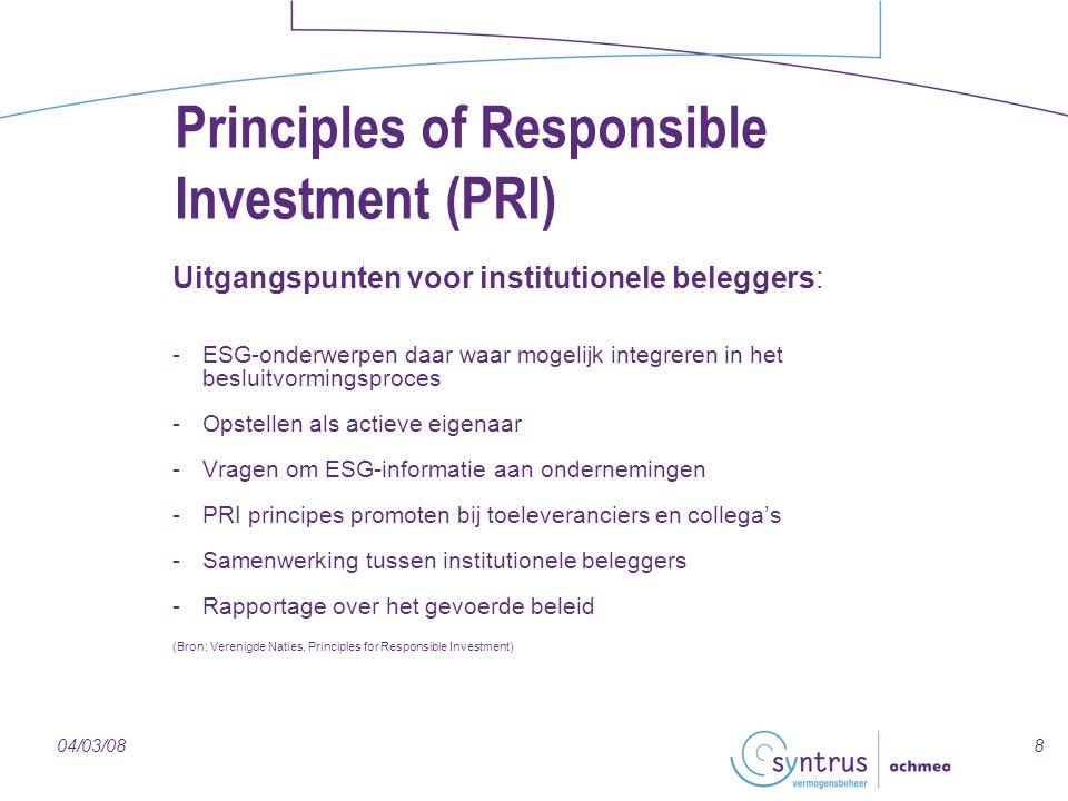 804/03/08 Principles of Responsible Investment (PRI) Uitgangspunten voor institutionele beleggers: -ESG-onderwerpen daar waar mogelijk integreren in h