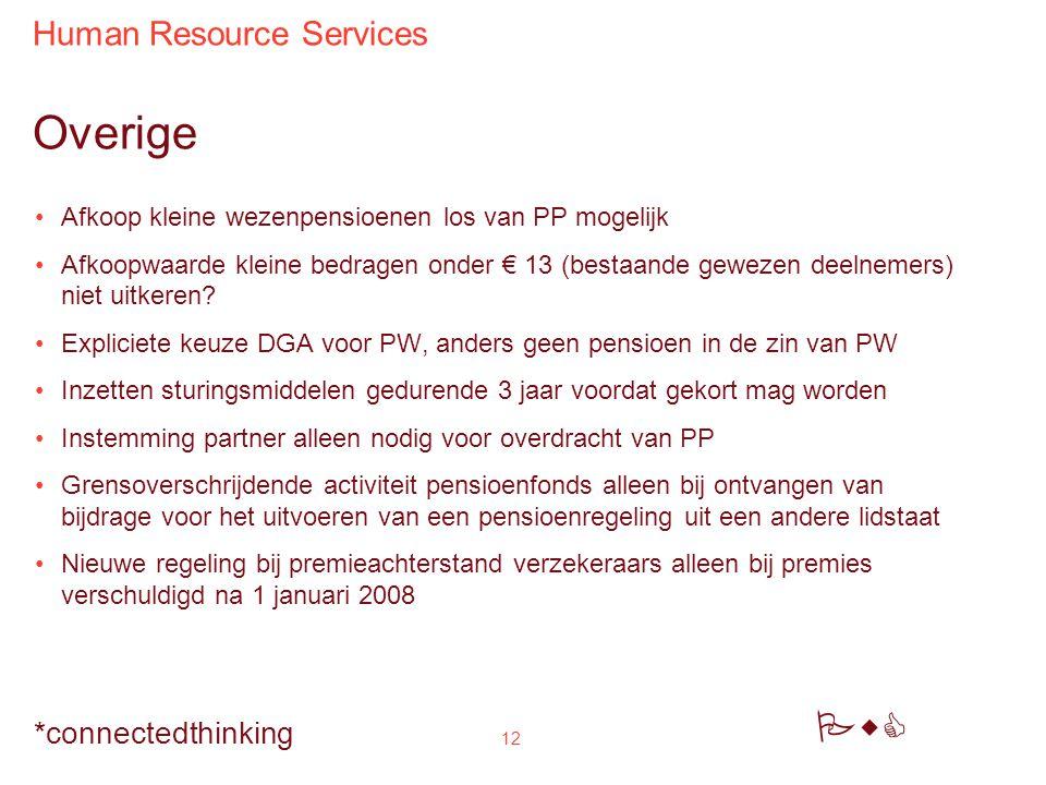 Human Resource Services PwC *connectedthinking 12 Overige Afkoop kleine wezenpensioenen los van PP mogelijk Afkoopwaarde kleine bedragen onder € 13 (bestaande gewezen deelnemers) niet uitkeren.