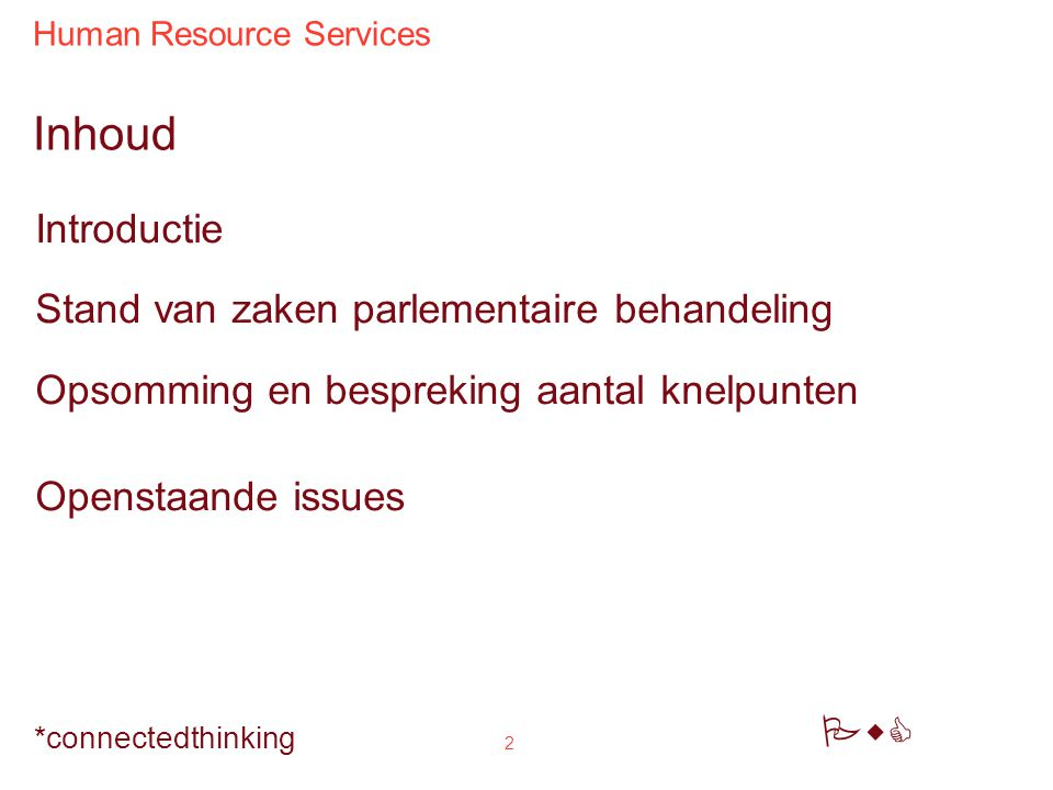 Human Resource Services PwC *connectedthinking 2 Inhoud Introductie Stand van zaken parlementaire behandeling Opsomming en bespreking aantal knelpunten Openstaande issues
