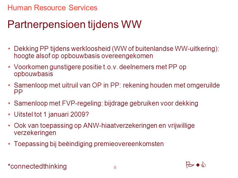 Human Resource Services PwC *connectedthinking 8 Partnerpensioen tijdens WW Dekking PP tijdens werkloosheid (WW of buitenlandse WW-uitkering): hoogte alsof op opbouwbasis overeengekomen Voorkomen gunstigere positie t.o.v.