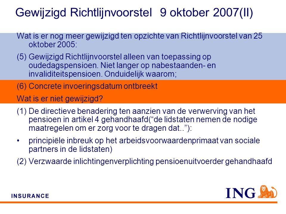 Do not put content on the brand signature area Gewijzigd Richtlijnvoorstel 9 oktober 2007(II) Wat is er nog meer gewijzigd ten opzichte van Richtlijnvoorstel van 25 oktober 2005: (5) Gewijzigd Richtlijnvoorstel alleen van toepassing op oudedagspensioen.