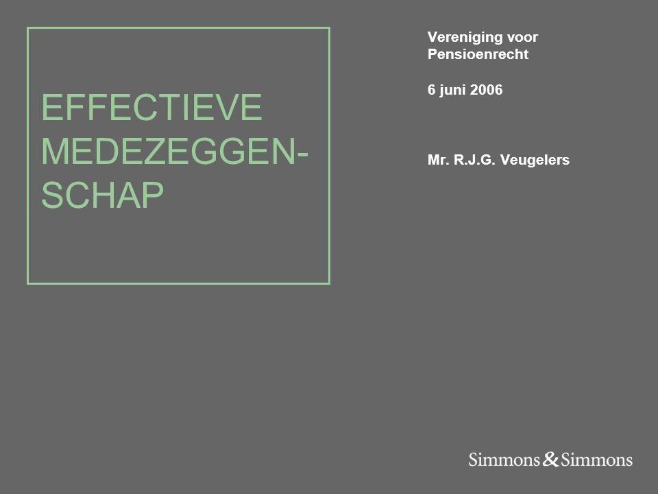 EFFECTIEVE MEDEZEGGEN- SCHAP Vereniging voor Pensioenrecht 6 juni 2006 Mr. R.J.G. Veugelers