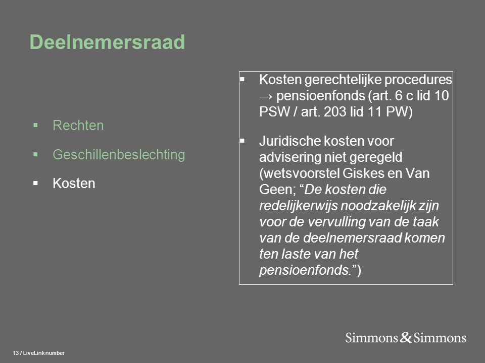 13 / LiveLink number Deelnemersraad  Kosten gerechtelijke procedures → pensioenfonds (art. 6 c lid 10 PSW / art. 203 lid 11 PW)  Juridische kosten v
