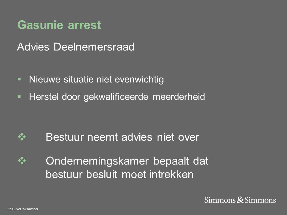 22 / LiveLink number Gasunie arrest Advies Deelnemersraad  Nieuwe situatie niet evenwichtig  Herstel door gekwalificeerde meerderheid  Bestuur neem