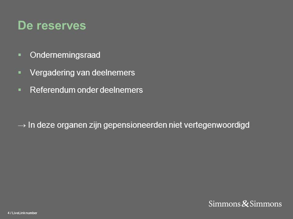 4 / LiveLink number De reserves  Ondernemingsraad  Vergadering van deelnemers  Referendum onder deelnemers → In deze organen zijn gepensioneerden niet vertegenwoordigd
