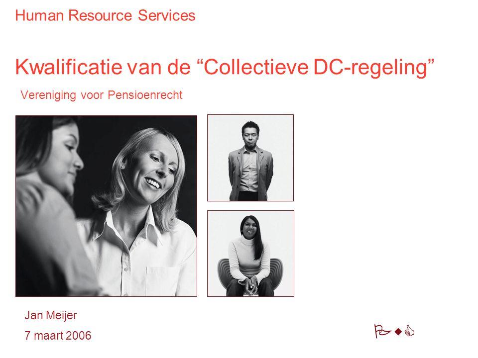 PwC Kwalificatie van de Collectieve DC-regeling Vereniging voor Pensioenrecht Human Resource Services Jan Meijer 7 maart 2006