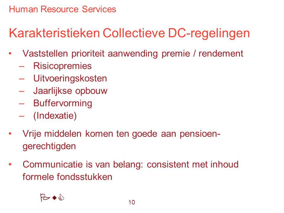 Human Resource Services PwC Karakteristieken Collectieve DC-regelingen Vaststellen prioriteit aanwending premie / rendement –Risicopremies –Uitvoering