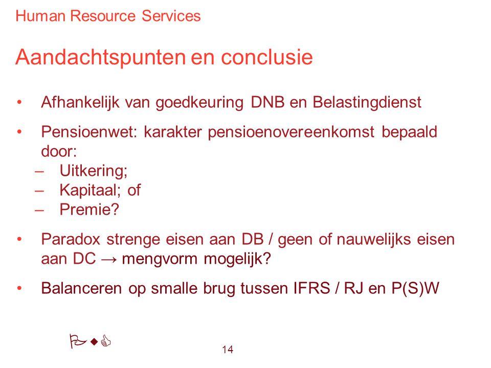 Human Resource Services PwC Aandachtspunten en conclusie Afhankelijk van goedkeuring DNB en Belastingdienst Pensioenwet: karakter pensioenovereenkomst