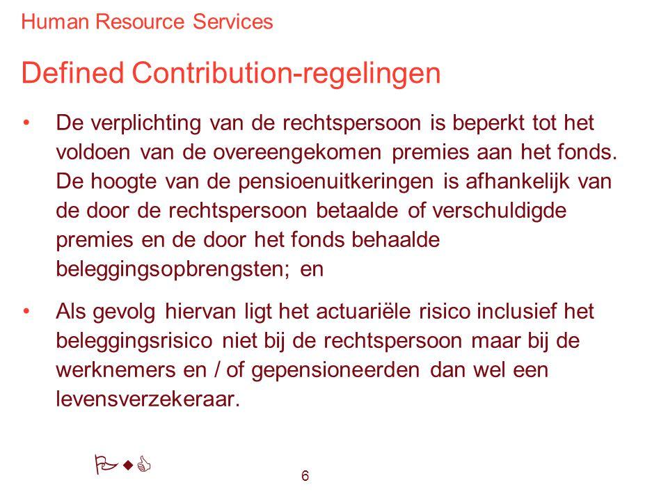 Human Resource Services PwC Defined Contribution-regelingen De verplichting van de rechtspersoon is beperkt tot het voldoen van de overeengekomen premies aan het fonds.