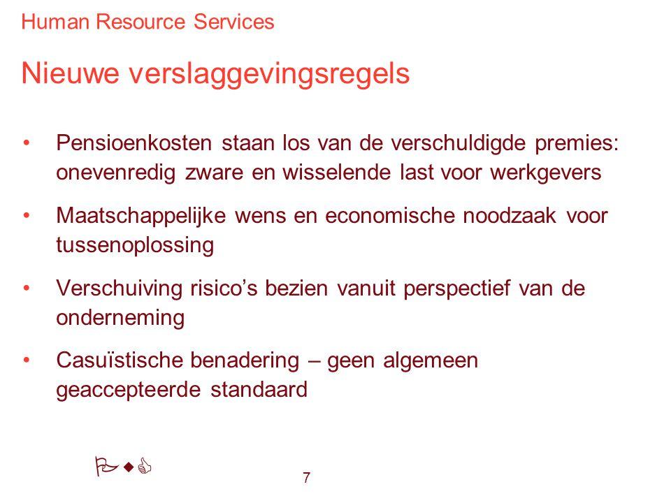 Human Resource Services PwC Nieuwe verslaggevingsregels Pensioenkosten staan los van de verschuldigde premies: onevenredig zware en wisselende last vo
