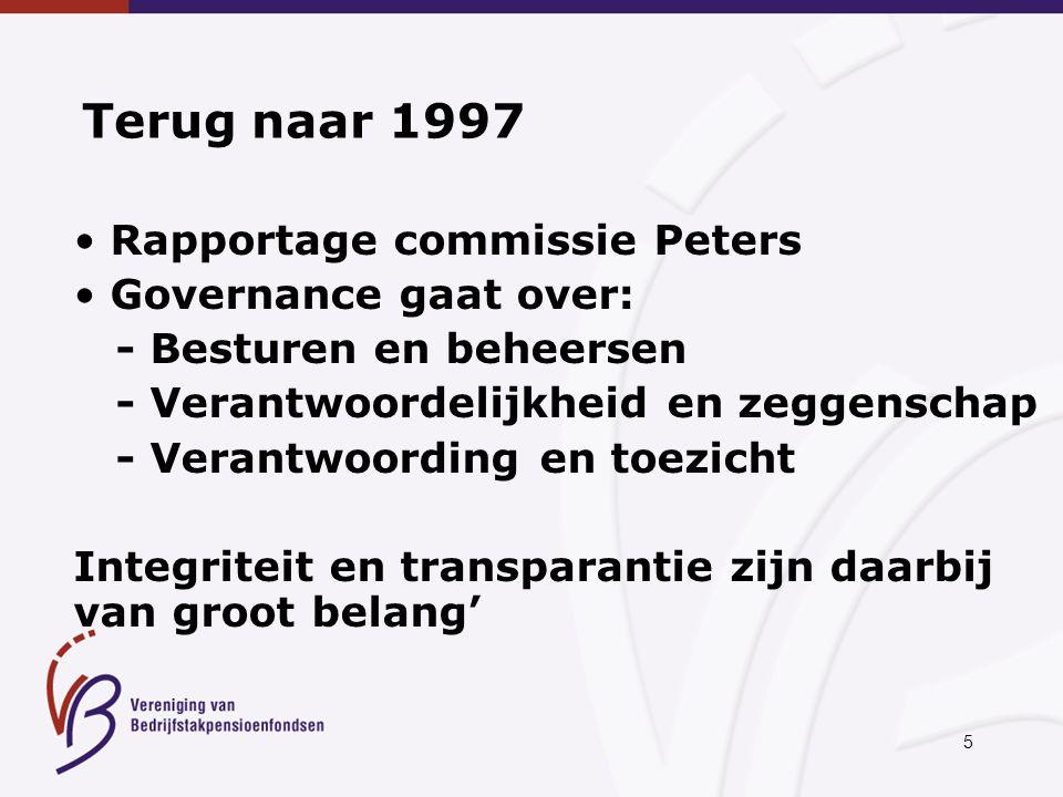 5 Terug naar 1997 Rapportage commissie Peters Governance gaat over: - Besturen en beheersen - Verantwoordelijkheid en zeggenschap - Verantwoording en toezicht Integriteit en transparantie zijn daarbij van groot belang'