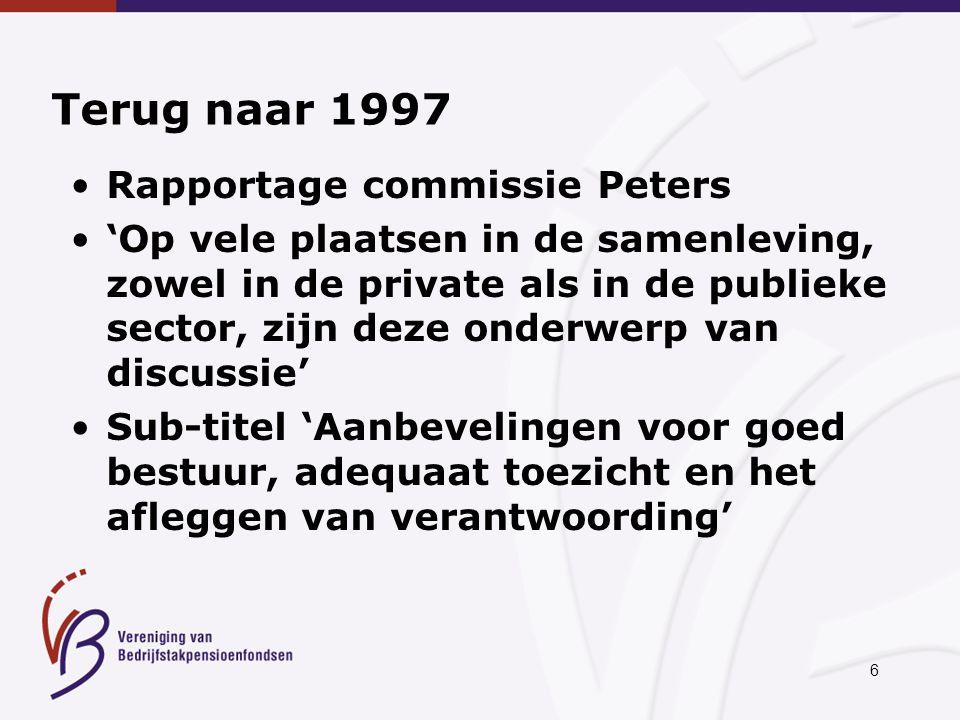 6 Terug naar 1997 Rapportage commissie Peters 'Op vele plaatsen in de samenleving, zowel in de private als in de publieke sector, zijn deze onderwerp van discussie' Sub-titel 'Aanbevelingen voor goed bestuur, adequaat toezicht en het afleggen van verantwoording'