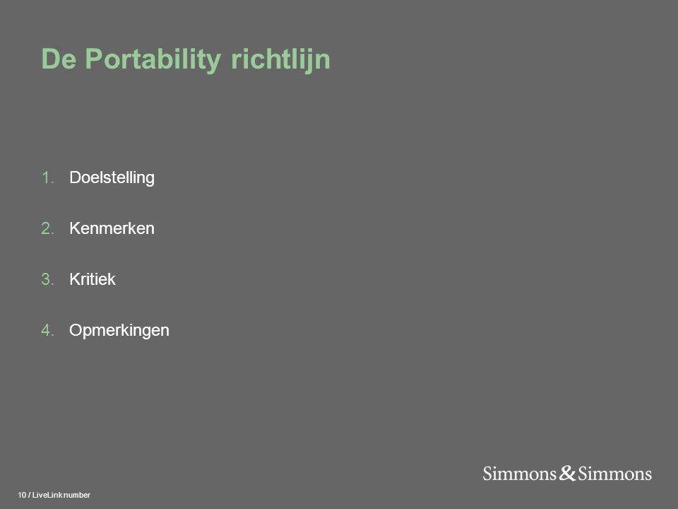 10 / LiveLink number De Portability richtlijn 1.Doelstelling 2.Kenmerken 3.Kritiek 4.Opmerkingen