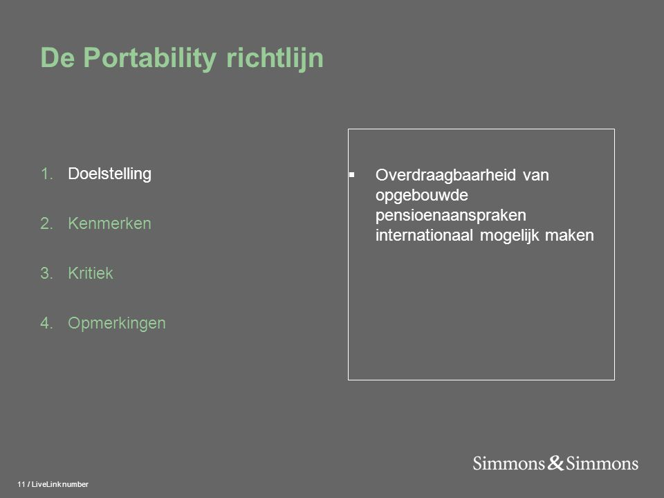 11 / LiveLink number De Portability richtlijn 1.Doelstelling 2.Kenmerken 3.Kritiek 4.Opmerkingen  Overdraagbaarheid van opgebouwde pensioenaanspraken internationaal mogelijk maken