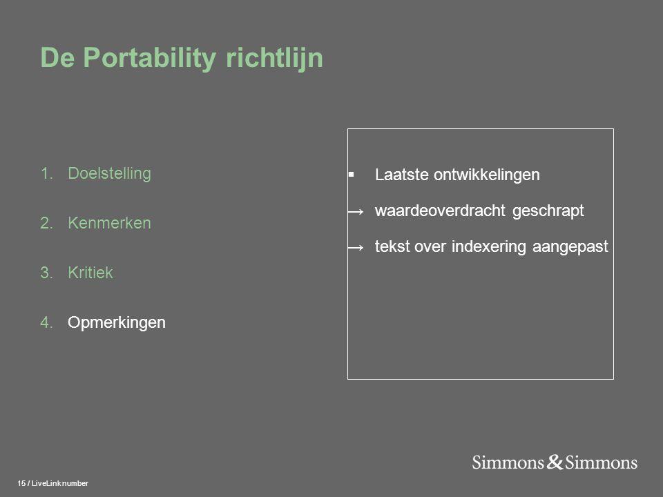 15 / LiveLink number De Portability richtlijn 1.Doelstelling 2.Kenmerken 3.Kritiek 4.Opmerkingen  Laatste ontwikkelingen →waardeoverdracht geschrapt →tekst over indexering aangepast